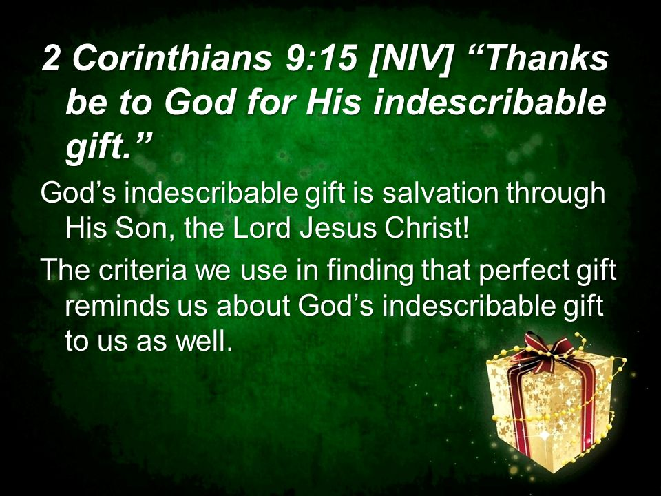 2 Corinthians 9:15 [NIV] Thanks be to God for His indescribable gift